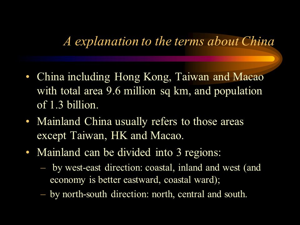 A explanation to the terms about China China including Hong Kong, Taiwan and Macao with total area 9.6 million sq km, and population of 1.3 billion. M