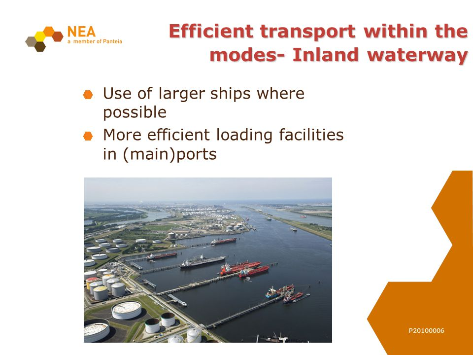 P20100006 Efficient transport within the modes- Inland waterway Use of larger ships where possible More efficient loading facilities in (main)ports