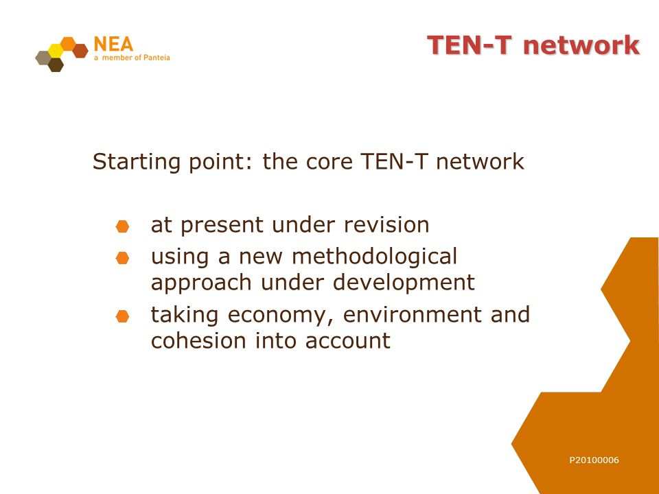P20100006 TEN-T network Starting point: the core TEN-T network at present under revision using a new methodological approach under development taking
