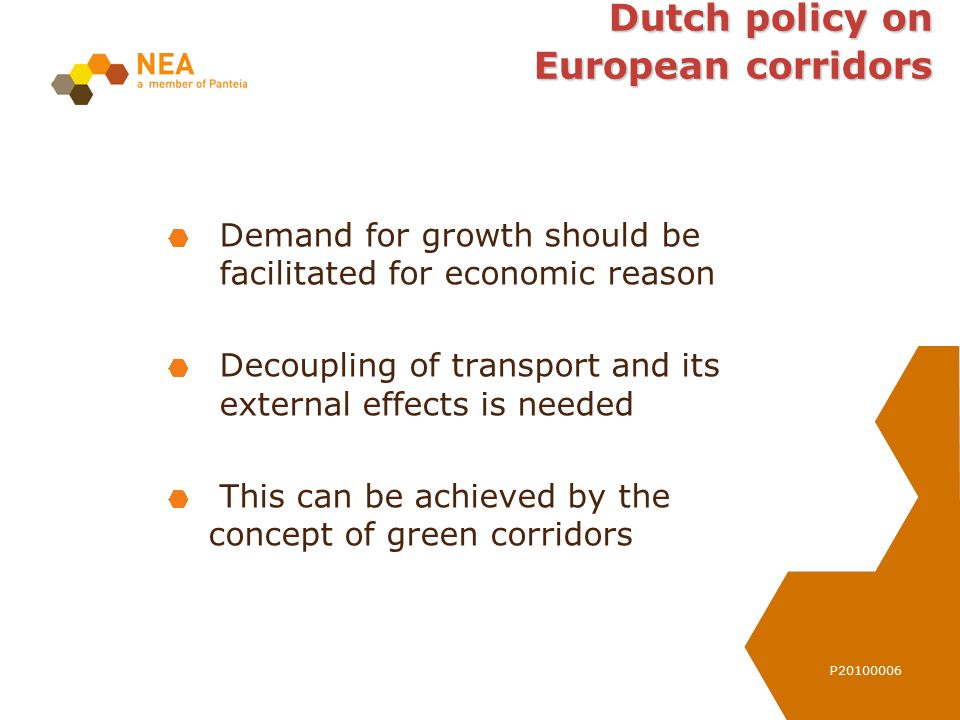 P20100006 Dutch policy on European corridors Demand for growth should be facilitated for economic reason Decoupling of transport and its external effe