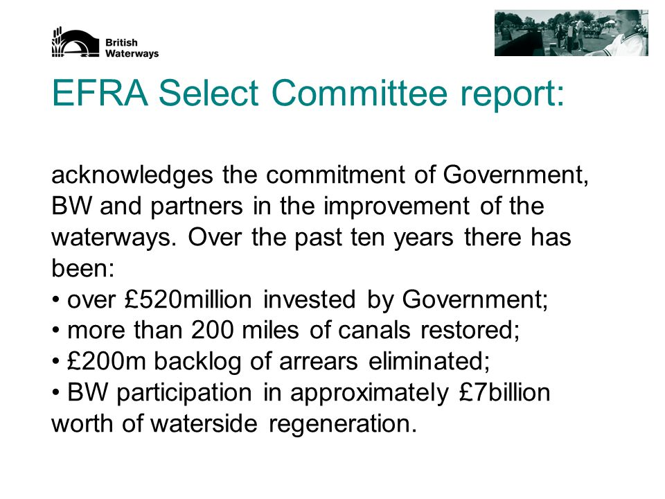 EFRA Select Committee report: acknowledges the commitment of Government, BW and partners in the improvement of the waterways.