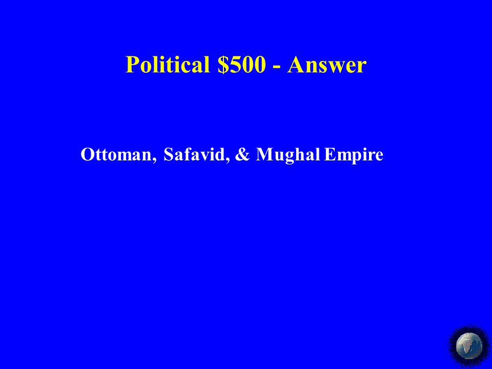 Political $400-Answer Originally, semi-nomadic Turks Had an elite fighting force of slave troops made of Christian boys Islamic religious scholars served administrative functions The Ottoman Empire