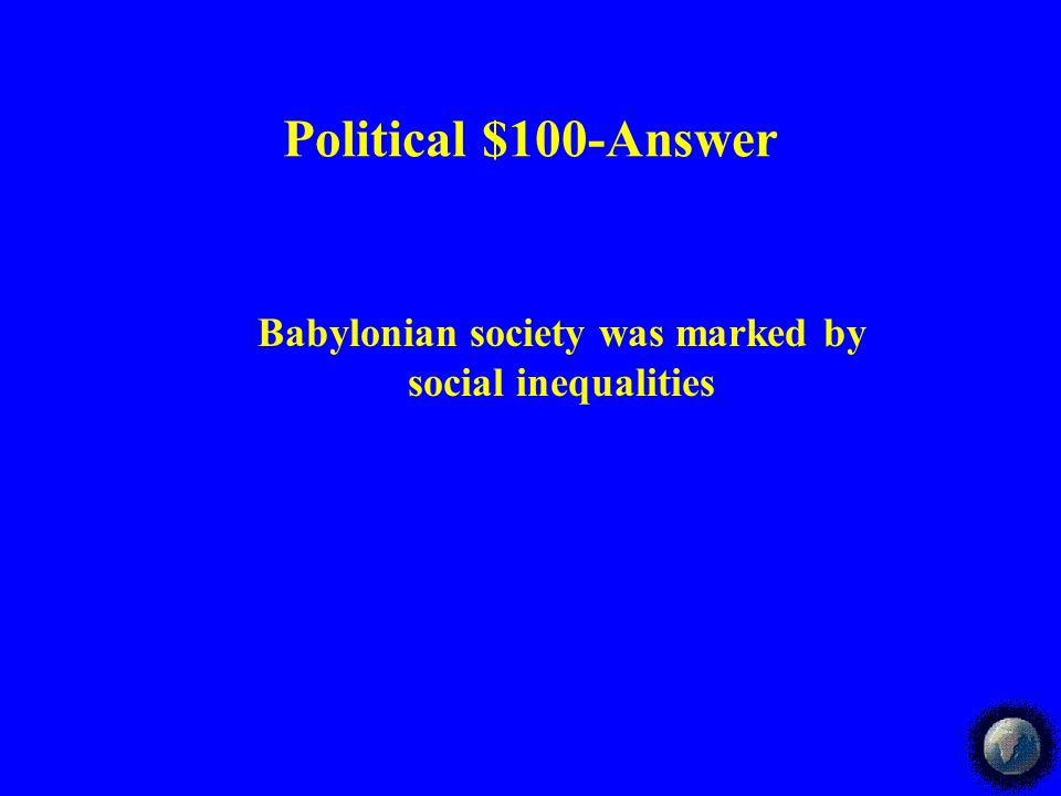 Political $100-Answer Babylonian society was marked by social inequalities