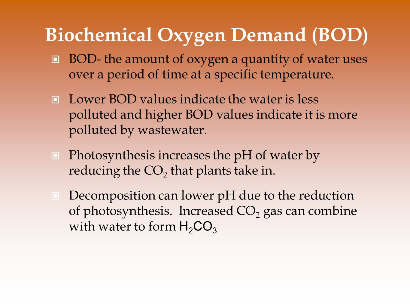 Biochemical Oxygen Demand (BOD) BOD- the amount of oxygen a quantity of water uses over a period of time at a specific temperature.