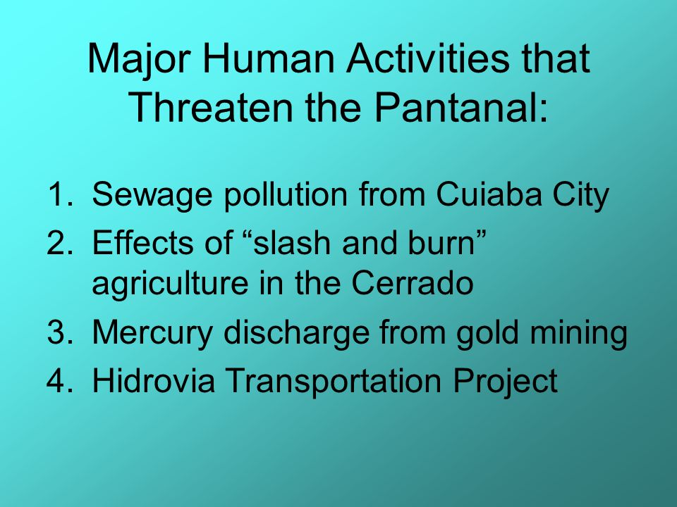 Sewage Pollution from Cuiaba: No Water Treatment Plant Wastes flow into Pantanal through Cuiaba River Causes Diseases: Cholera, Dengue Fever, Yellow Fever, etc.