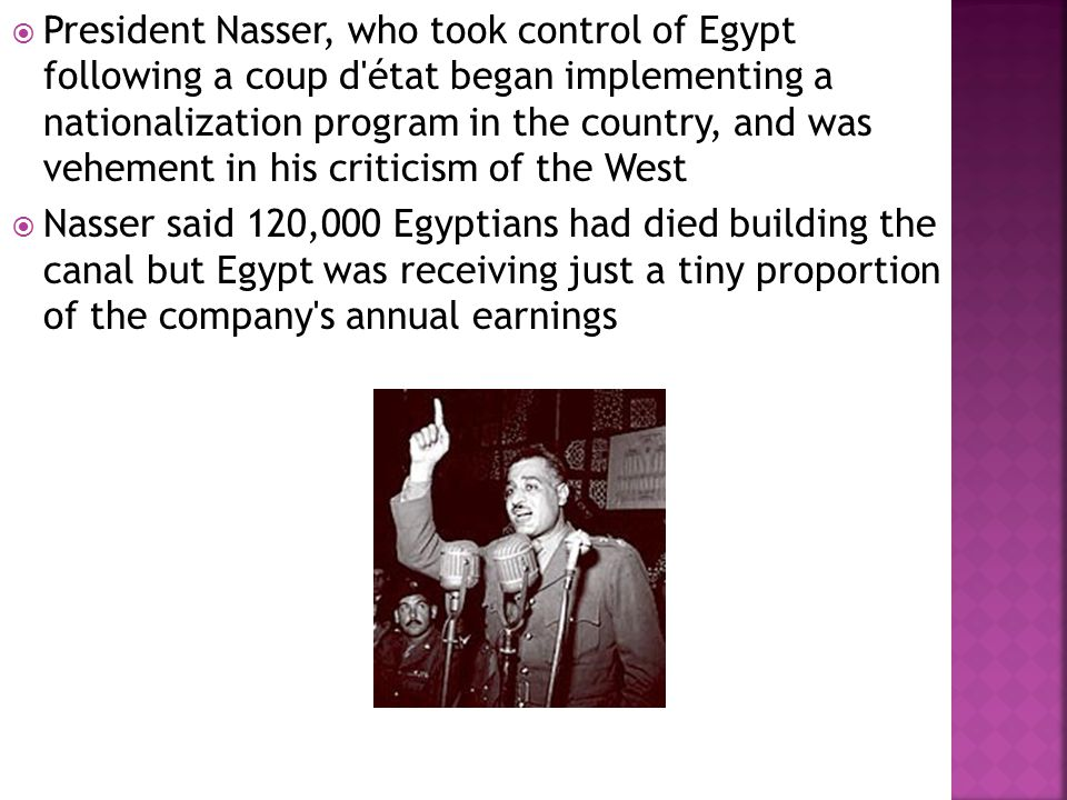  President Nasser s decision to nationalize the Suez Canal company came following Britain and America s withdrawal of financial assistance towards the Aswan Dam  Instead the USSR agreed to provide an unconditional loan towards the project