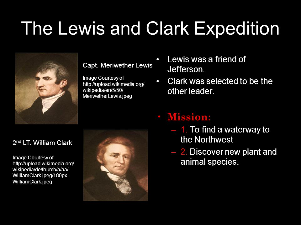 The Lewis and Clark Expedition Lewis was a friend of Jefferson.