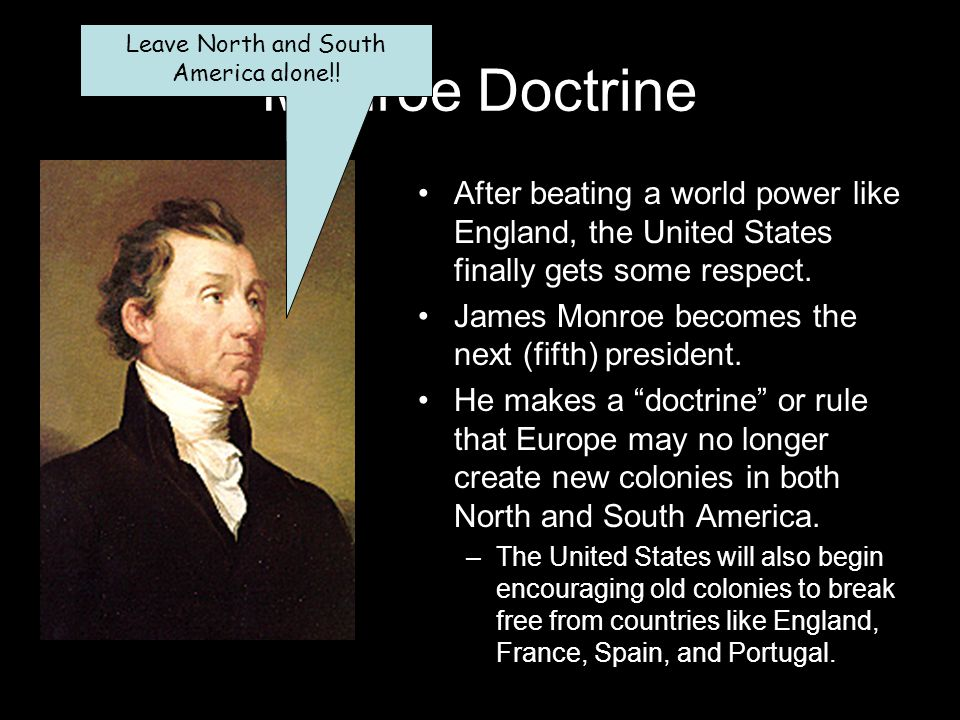 Monroe Doctrine After beating a world power like England, the United States finally gets some respect.