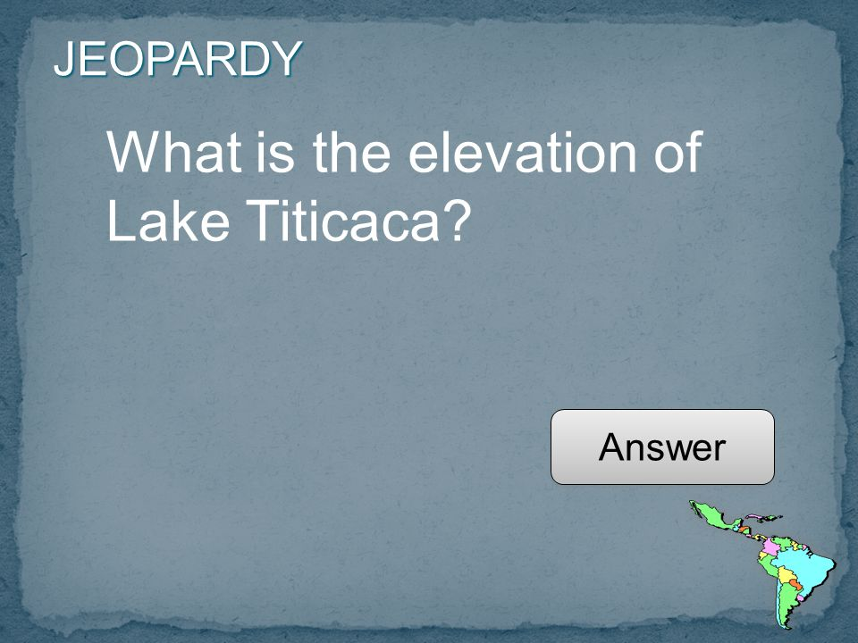 JEOPARDY What is the elevation of Lake Titicaca Answer