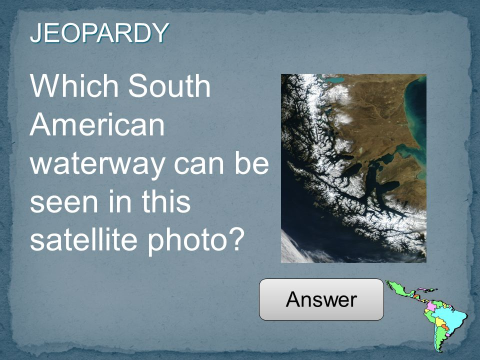 JEOPARDY Which South American waterway can be seen in this satellite photo Answer