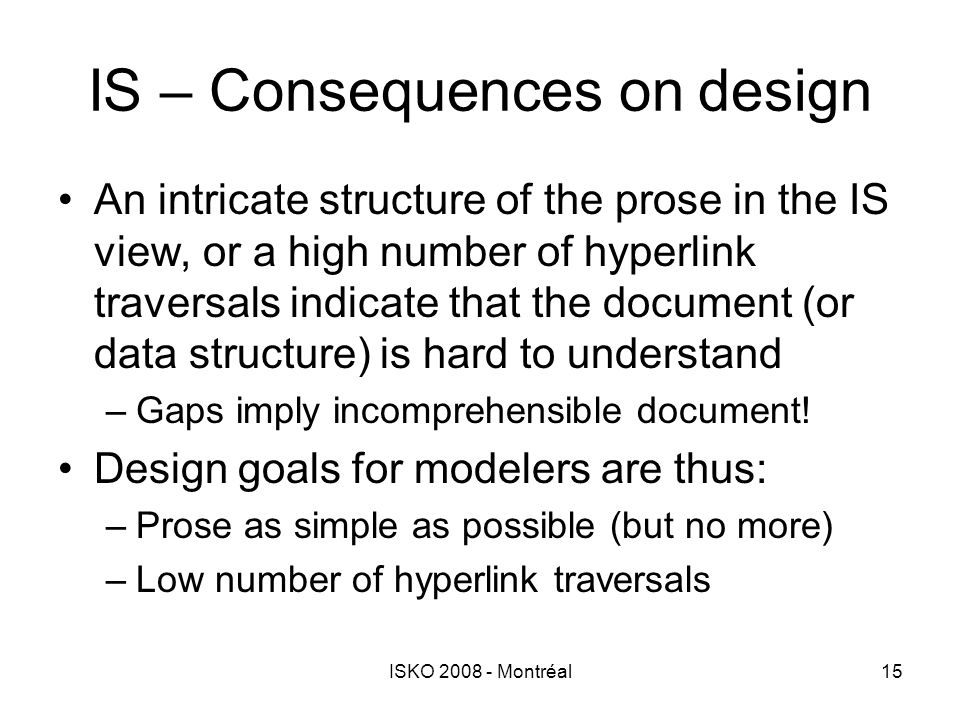 ISKO 2008 - Montréal15 IS – Consequences on design An intricate structure of the prose in the IS view, or a high number of hyperlink traversals indica