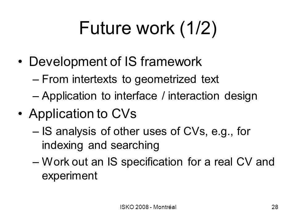 ISKO 2008 - Montréal28 Future work (1/2) Development of IS framework –From intertexts to geometrized text –Application to interface / interaction desi