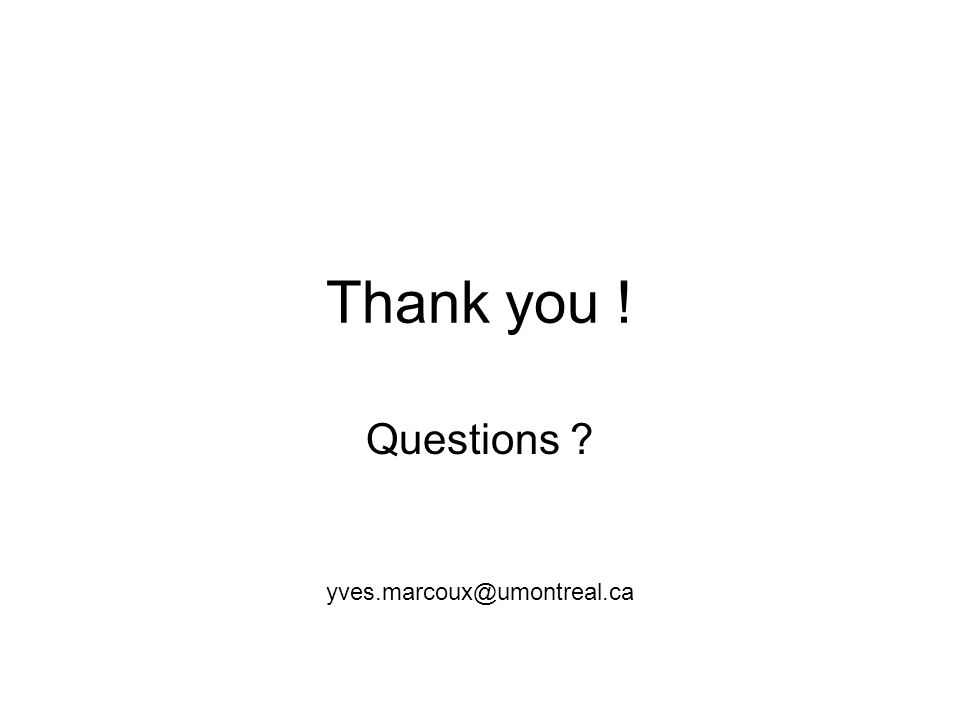 Thank you ! Questions ? yves.marcoux@umontreal.ca