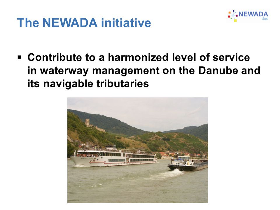 The NEWADA initiative  Contribute to a harmonized level of service in waterway management on the Danube and its navigable tributaries