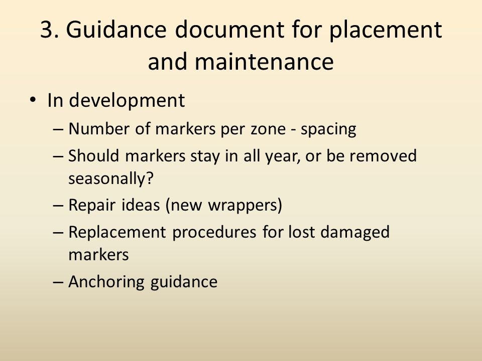3. Guidance document for placement and maintenance In development – Number of markers per zone - spacing – Should markers stay in all year, or be remo