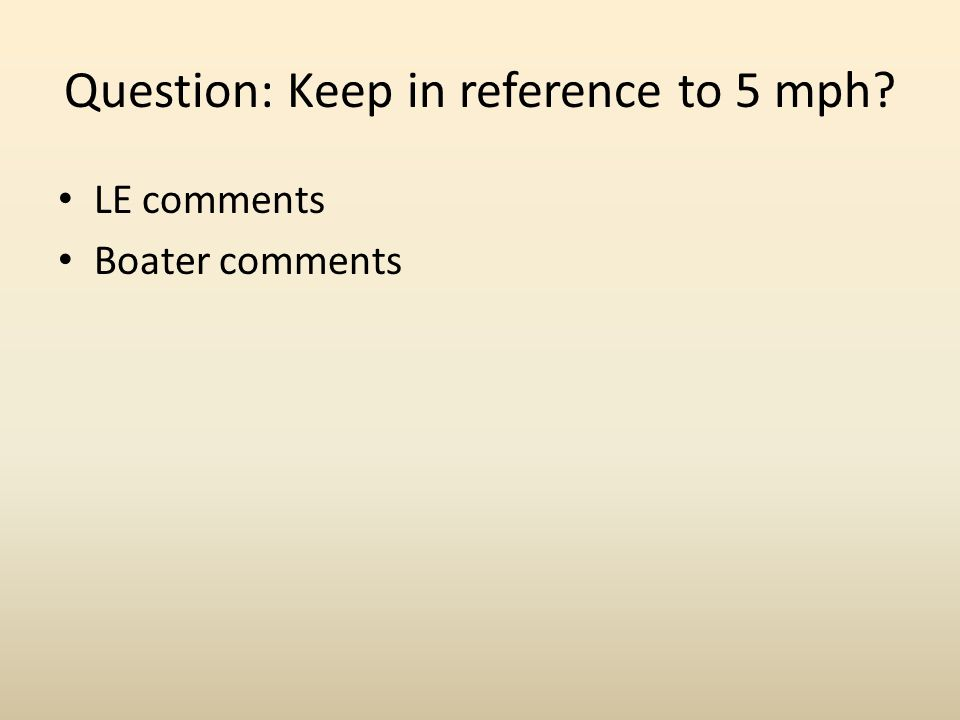 Question: Keep in reference to 5 mph LE comments Boater comments