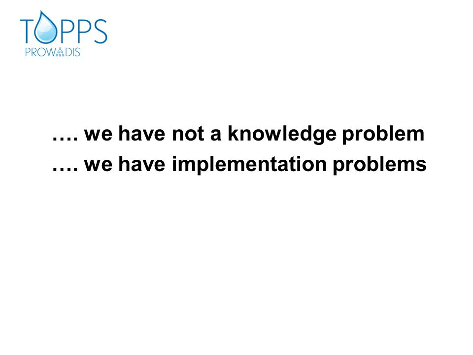 …. we have not a knowledge problem …. we have implementation problems