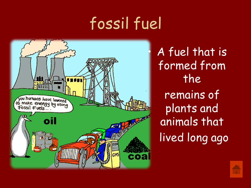 fossil fuel A fuel that is formed from the remains of plants and animals that lived long ago