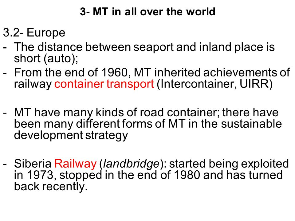 3- MT in all over the world 3.2- Europe -The distance between seaport and inland place is short (auto); -From the end of 1960, MT inherited achievemen