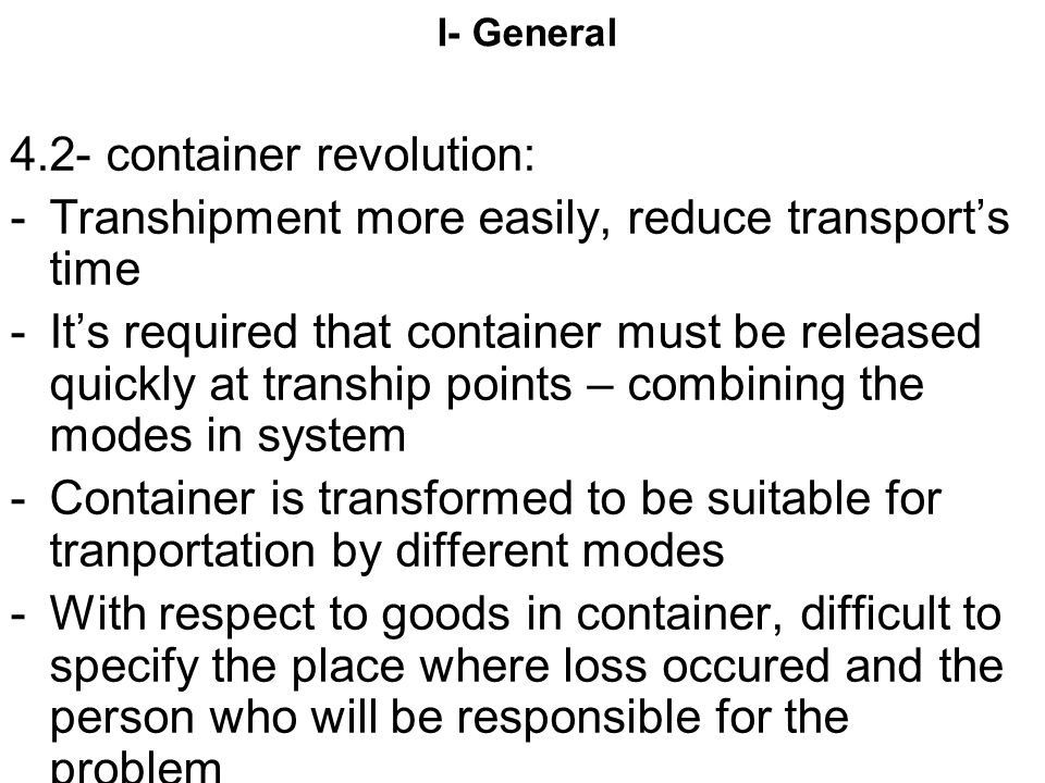 I- General 4.2- container revolution: -Transhipment more easily, reduce transport's time -It's required that container must be released quickly at tra