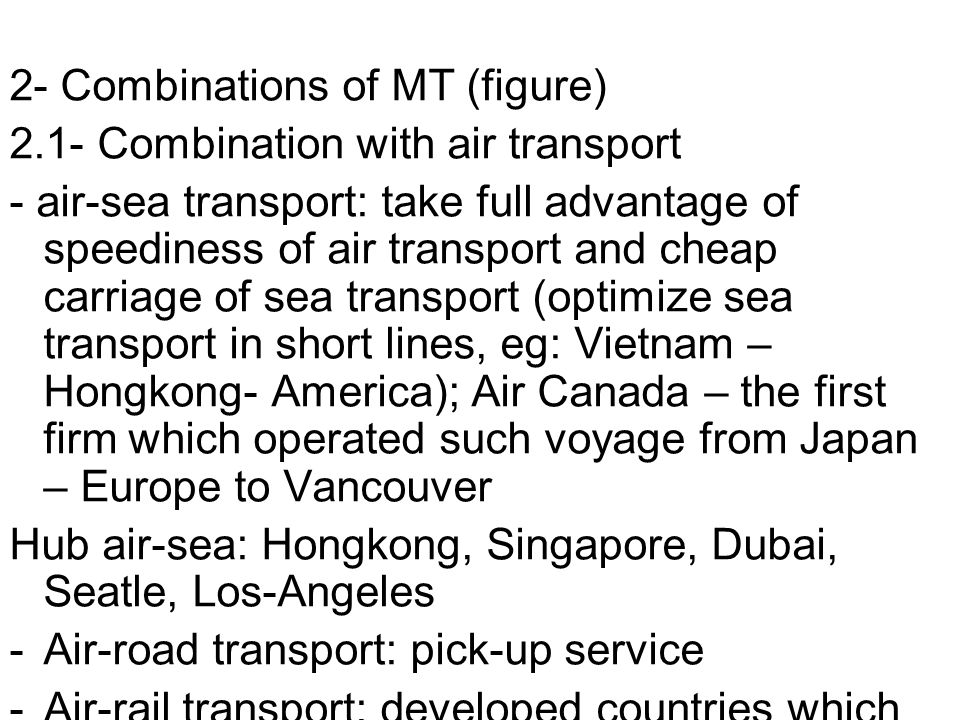 2- Combinations of MT (figure) 2.1- Combination with air transport - air-sea transport: take full advantage of speediness of air transport and cheap c