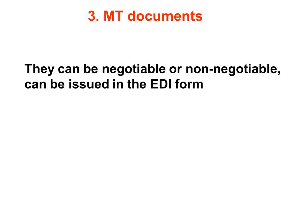 3. MT documents They can be negotiable or non-negotiable, can be issued in the EDI form