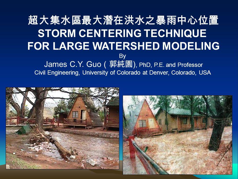 超大集水區最大潛在洪水之暴雨中心位置 STORM CENTERING TECHNIQUE FOR LARGE WATERSHED MODELING By James C.Y.