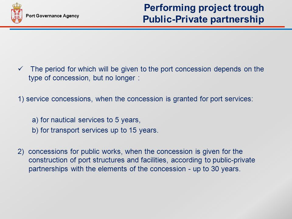 The period for which will be given to the port concession depends on the type of concession, but no longer : 1) service concessions, when the concession is granted for port services: a) for nautical services to 5 years, b) for transport services up to 15 years.