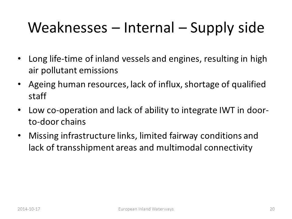 Weaknesses – Internal – Supply side Long life-time of inland vessels and engines, resulting in high air pollutant emissions Ageing human resources, la