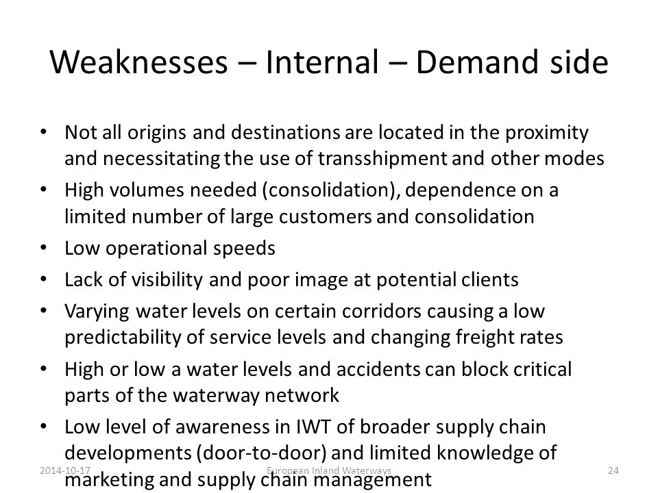 Weaknesses – Internal – Demand side Not all origins and destinations are located in the proximity and necessitating the use of transshipment and other