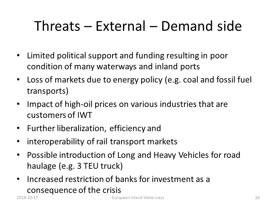 Threats – External – Demand side Limited political support and funding resulting in poor condition of many waterways and inland ports Loss of markets