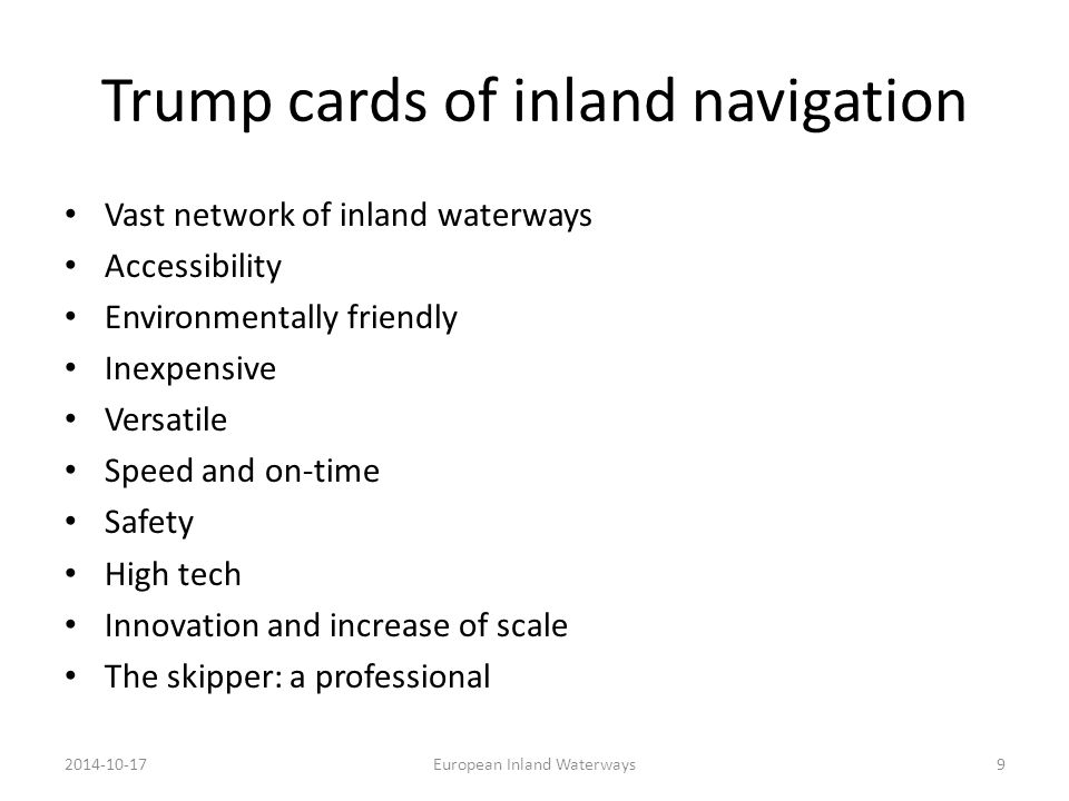 Trump cards of inland navigation Vast network of inland waterways Accessibility Environmentally friendly Inexpensive Versatile Speed and on-time Safet