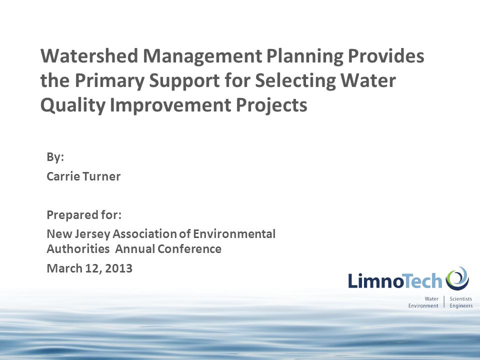 By: Carrie Turner Prepared for: New Jersey Association of Environmental Authorities Annual Conference March 12, 2013 Watershed Management Planning Pro