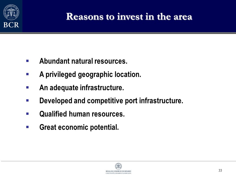33 Reasons to invest in the area  Abundant natural resources.