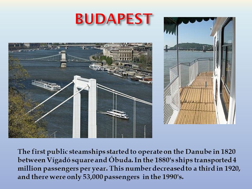 BUDAPEST The first public steamships started to operate on the Danube in 1820 between Vígadó square and Óbuda.