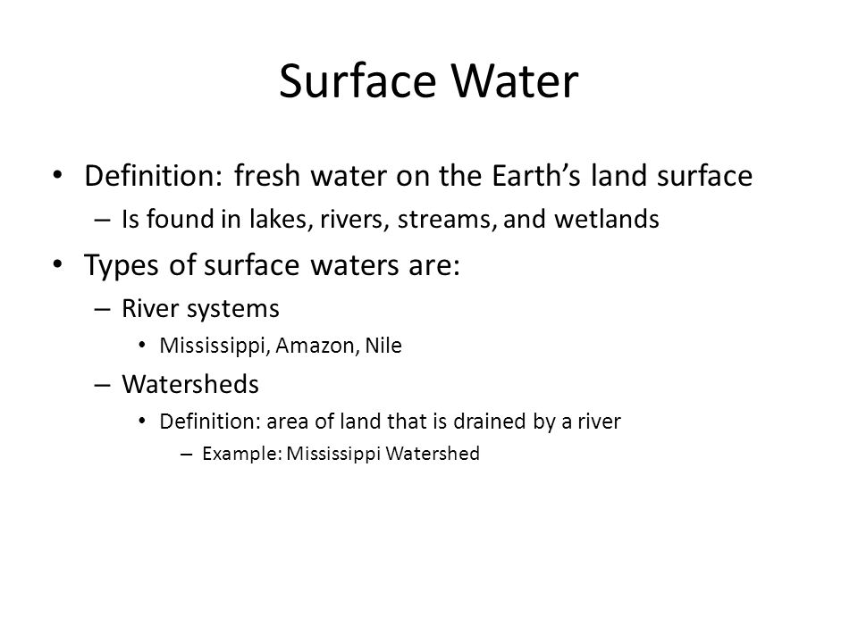 Surface Water Definition: fresh water on the Earth's land surface – Is found in lakes, rivers, streams, and wetlands Types of surface waters are: – Ri