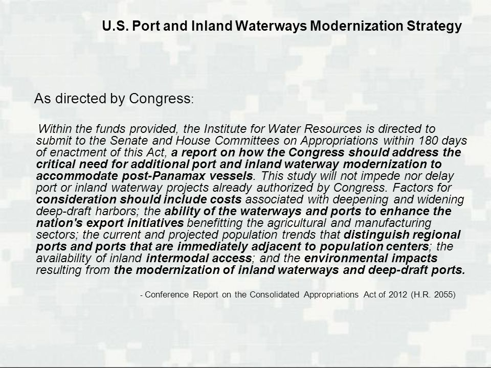 U.S. Port and Inland Waterways Modernization Strategy As directed by Congress : Within the funds provided, the Institute for Water Resources is direct