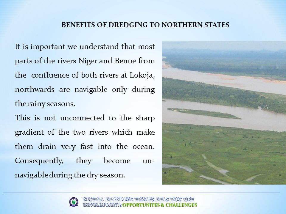 It is important we understand that most parts of the rivers Niger and Benue from the confluence of both rivers at Lokoja, northwards are navigable only during the rainy seasons.