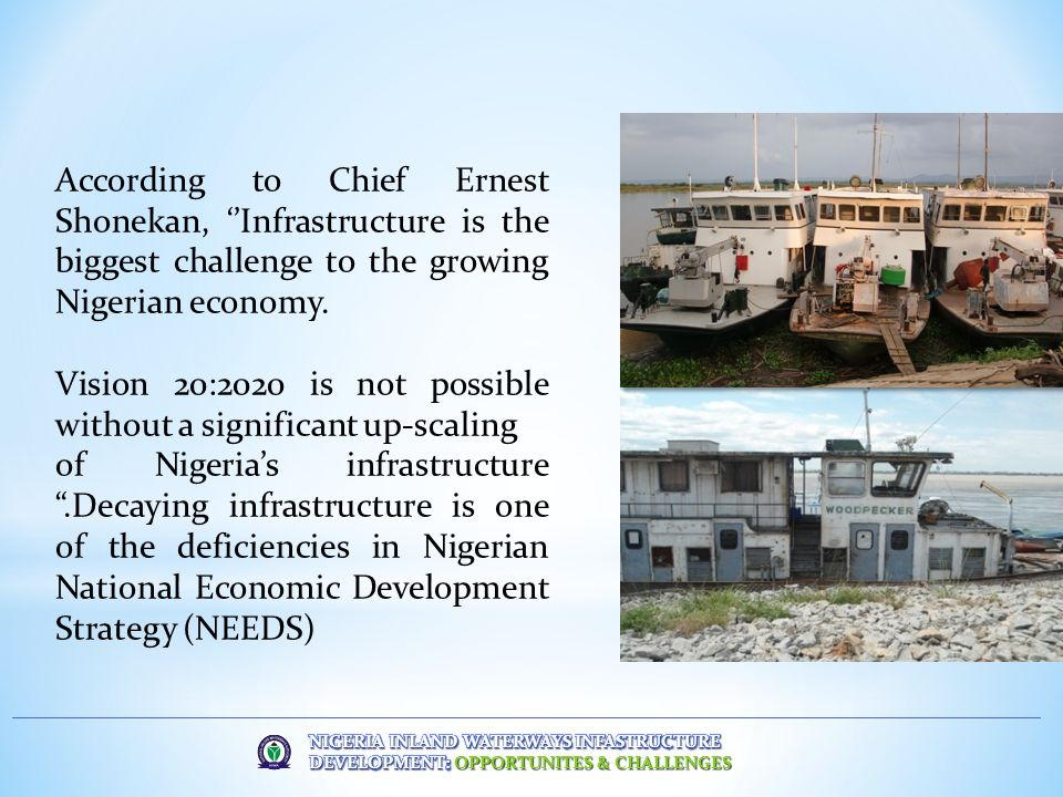 According to Chief Ernest Shonekan, ''Infrastructure is the biggest challenge to the growing Nigerian economy.