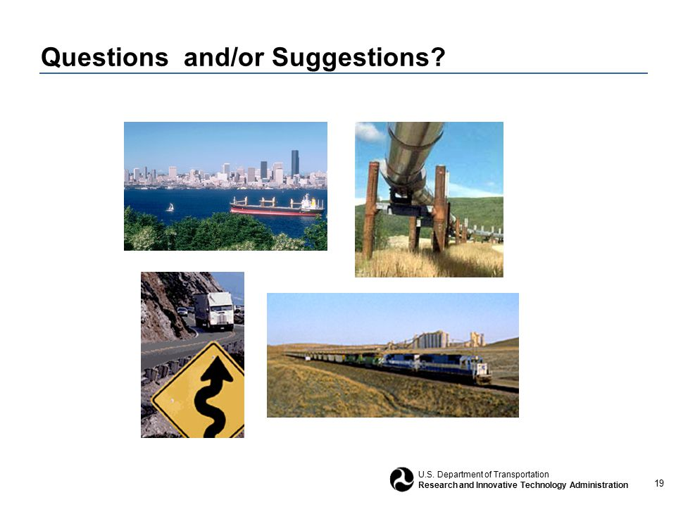19 U.S. Department of Transportation Research and Innovative Technology Administration Questions and/or Suggestions?