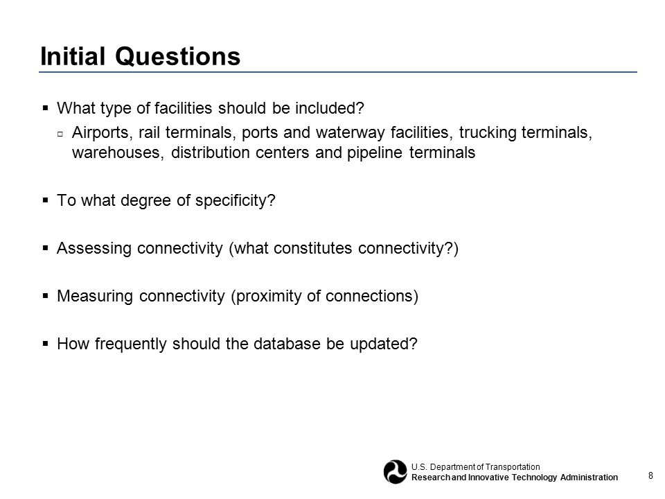 8 U.S. Department of Transportation Research and Innovative Technology Administration Initial Questions  What type of facilities should be included?