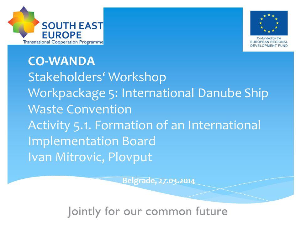1 CO-WANDA Stakeholders' Workshop Workpackage 5: International Danube Ship Waste Convention Activity 5.1.