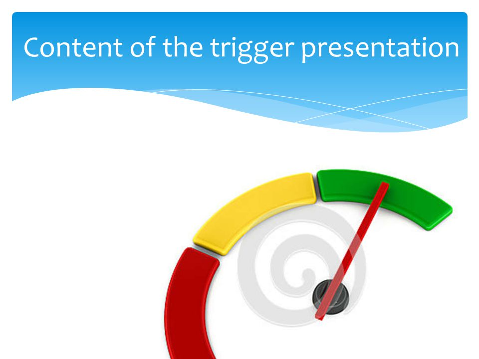 Content of the trigger presentation