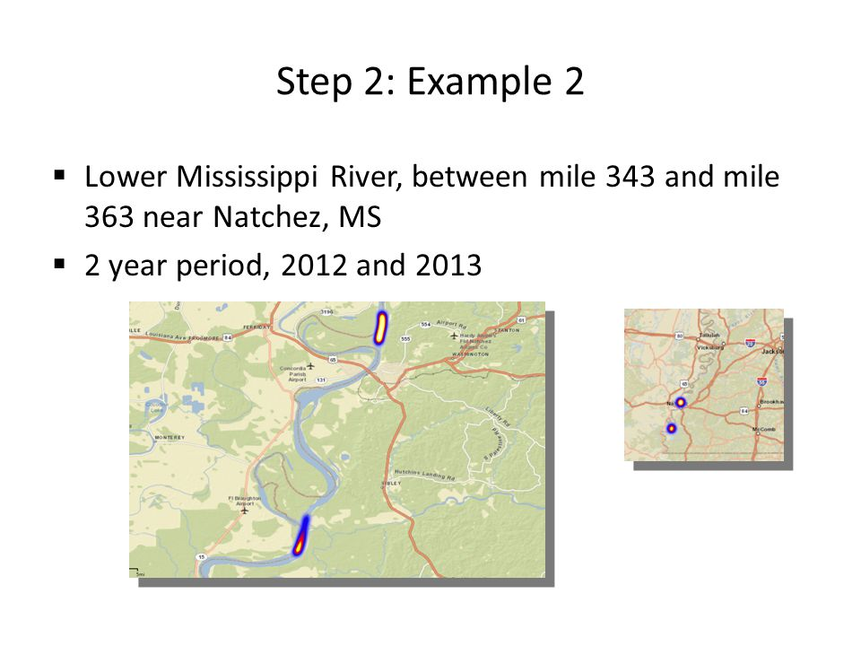 Step 2: Example 2  Lower Mississippi River, between mile 343 and mile 363 near Natchez, MS  2 year period, 2012 and 2013