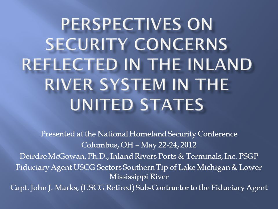 Presented at the National Homeland Security Conference Columbus, OH – May 22-24, 2012 Deirdre McGowan, Ph.D., Inland Rivers Ports & Terminals, Inc.