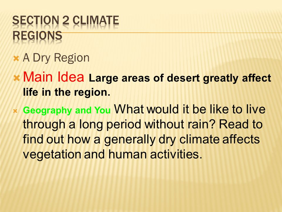  A Dry Region  Main Idea Large areas of desert greatly affect life in the region.  Geography and You What would it be like to live through a long p