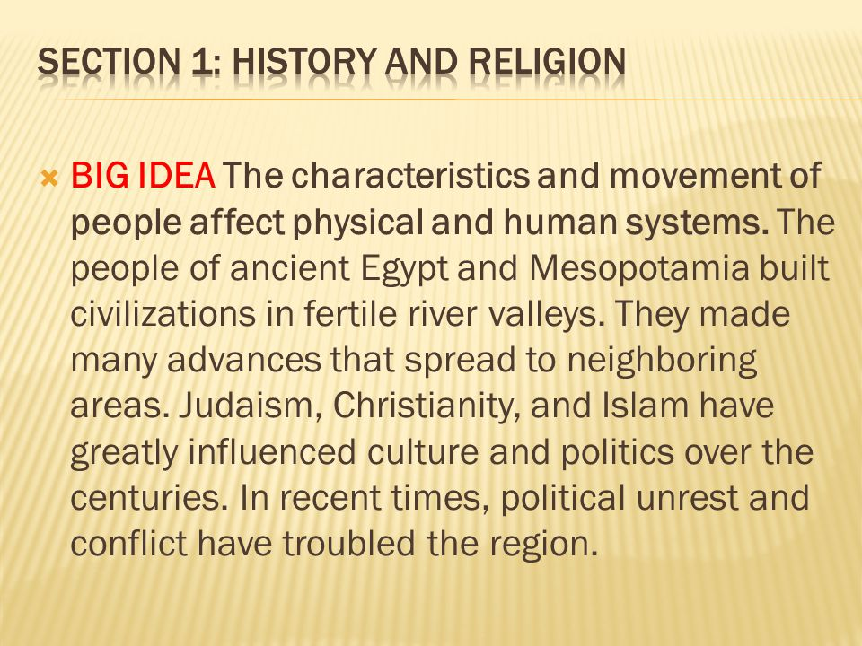  BIG IDEA The characteristics and movement of people affect physical and human systems. The people of ancient Egypt and Mesopotamia built civilizatio