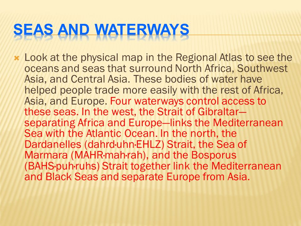  Look at the physical map in the Regional Atlas to see the oceans and seas that surround North Africa, Southwest Asia, and Central Asia. These bodies