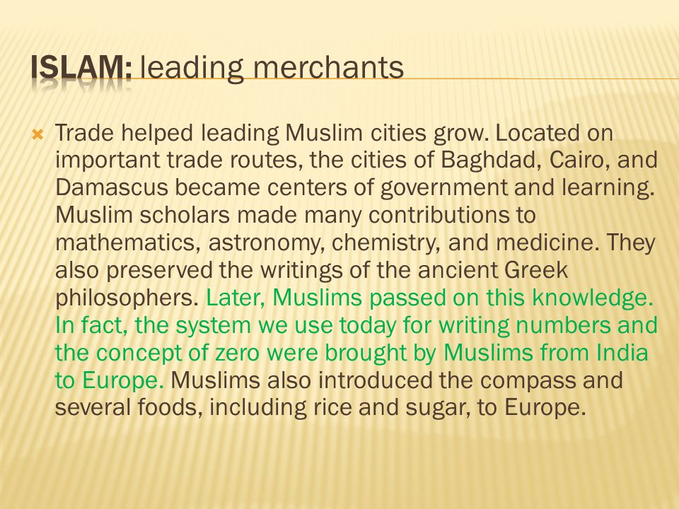  Trade helped leading Muslim cities grow. Located on important trade routes, the cities of Baghdad, Cairo, and Damascus became centers of government
