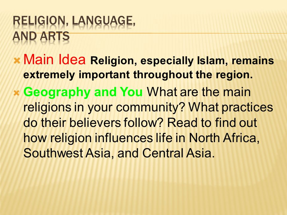  Main Idea Religion, especially Islam, remains extremely important throughout the region.  Geography and You What are the main religions in your com